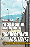 Bell, William R.: Practical Criminal Investigations in Correctional Facilities