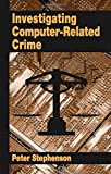 Stephenson, Peter: Investigating Computer Related Crime