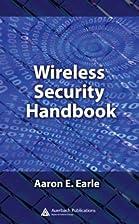 Wireless Security Handbook by Aaron E. Earle