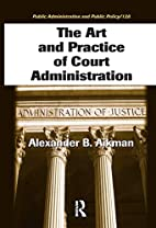 The Art and Practice of Court Administration…
