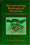 Iyengar, S. Sitharama: Structuring Biological Systems: A Computer Modeling Approach