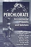 Sellers, Kathleen: Perchlorate: Environmental Problems and Solutions