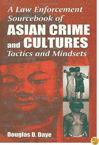 A Law Enforcement Sourcebook of Asian Crime and CulturesTactics and Mindsets