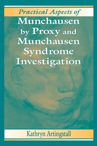 practical-aspects-of-munchausen-by-proxy-and-munchausen-syndrome-investigation-practical-aspects-of-criminal-and-forensic-investigations