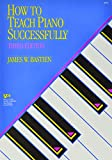 Bastien, James W.: How to Teach Piano Successfully