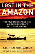 Lost in the Amazon: The True Story of Five…