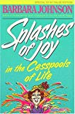Johnson, Barbara: Splashes of Joy in the Cesspools of Life
