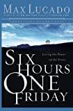 Lucado, Max: Six Hours One Friday: Living in the Power of the Cross