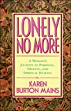 Mains, Karen Burton: Lonely No More: A Woman's Journey to Personal, Marital, and Spiritual Healing