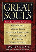 Great Souls: Six Who Changed the Century by…