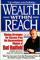 Wealth Within Reach by Bud Hadfield