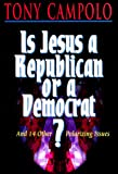 Campolo, Tony: Is Jesus a Republican or a Democrat?: And 14 Other Polarizing Issues
