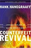 Hanegraaff, Hank: Counterfeit Revival: Unmasking the Truth Behind the World Wide Counterfeit Revival
