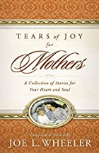 Tears of Joy for Mothers by Joe L. Wheeler…