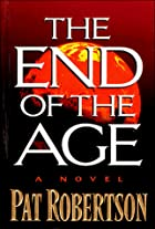 The End of the Age: A Novel by Pat Robertson