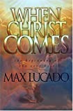 Lucado, Max: When Christ Comes
