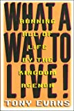 Evans, Anthony T.: What a Way to Live: Running All of Life by the Kingdom Agenda