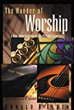 Allen, Ronald B.: The Wonder of Worship: A New Understanding of the Worship Experience