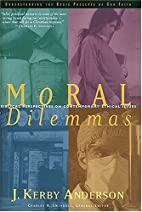 Moral Dilemmas by J. Kerby Anderson