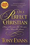 Evans, Tony: The Perfect Christian: How Sinners Like Us Can Be More Like Jesus