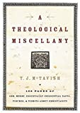 McTavish, T. J.: Theological Miscellany: 160 Pages of Odd, Merry, Essentially Inessential Facts, Figures, And Tidbits About Christianity