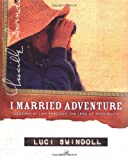 Swindoll, Luci: I Married Adventure: Looking at Life Through the Lens of Possibility