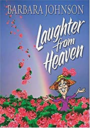 Laughter From Heaven by Barbara Johnson