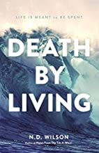Death by Living: Life Is Meant to Be Spent…
