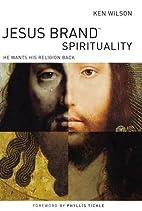Jesus Brand Spirituality: He Wants His…