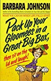 Johnson, Barbara: Pack up Your Gloomies in a Great Big Box, Then Sit on the Lid and Laugh!
