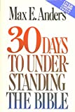 Max E Anders: Thirty Days to Understanding the Bible
