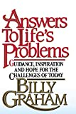 Graham, Billy: Answers to Life&#39;s Problems: Guidance, Inspiration and Hope for the Challenges of Today