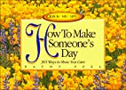 How to Make Someone's Day: 365 Ways to Show…