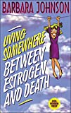 Johnson, Barbara: Living Somewhere Between Estrogen and Death