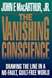 MacArthur, John F.: The Vanishing Conscience: Drawing the Line in a No-Fault, Guilt-Free World