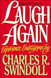 Swindoll, Charles R.: Laugh Again/Experience Outrageous Joy