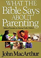 What The Bible Says About Parenting by John…