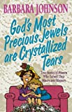 Johnson, Barbara: God's Most Precious Jewels Are Crystallized Tears