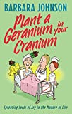 Johnson, Barbara: Plant a Geranium in Your Cranium: Sowing Seeds of Joy in the Manure of Life