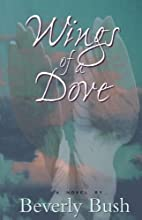 Wings of a Dove (Smith, Beverly Bush. Zoe…
