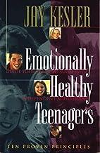 Emotionally Healthy Teenagers by Jay Kesler