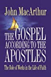 MacArthur, John: The Gospel According to the Apostles: The Role of Works in the Life of Faith
