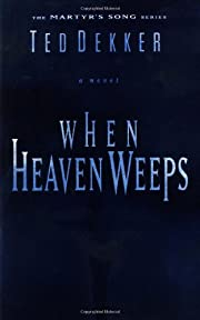 When Heaven Weeps (Martyr's Song, Book 2) by…