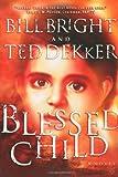 Dekker, Ted: Blessed Child (The Caleb Books Series)