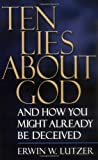 Lutzer, Erwin W.: Ten Lies about God: And How You Might Already Be Deceived