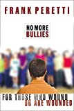 Peretti, Frank: No More Bullies: For Those Who Wound or Are Wounded