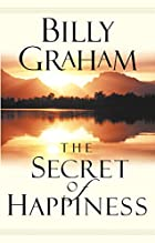 The Secret of Happiness by Billy Graham