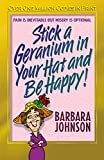 Johnson, Barbara: Stick a Geranium in Your Hat and Be Happy: Pain Is Inevitable but Misery Is Optional