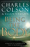 Colson, Charles: Being the Body: A New Call for the Church to Be Light in the Darkness