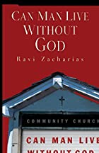 Can Man Live Without God? by Ravi Zacharias